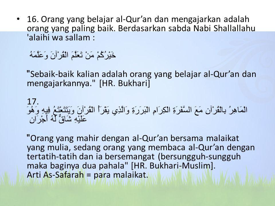 16. Orang yang belajar al-Qur'an dan mengajarkan adalah orang yang paling baik.