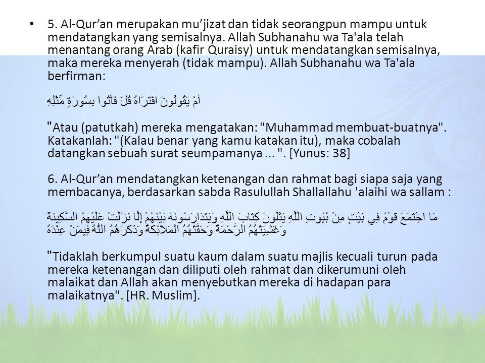 5. Al-Qur'an merupakan mu'jizat dan tidak seorangpun mampu untuk mendatangkan yang semisalnya.