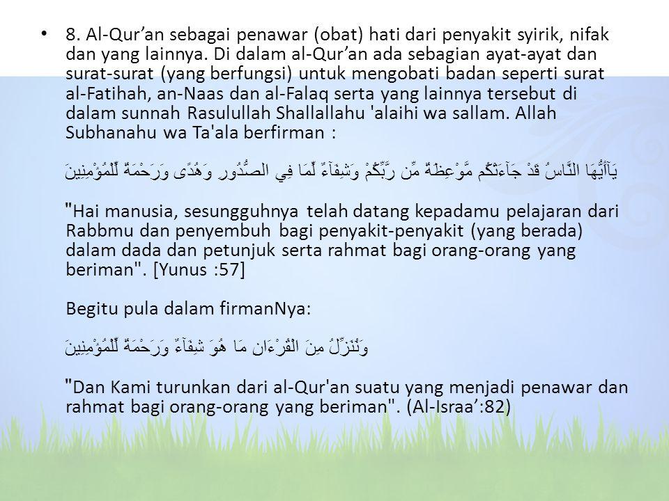 8. Al-Qur'an sebagai penawar (obat) hati dari penyakit syirik, nifak dan yang lainnya.