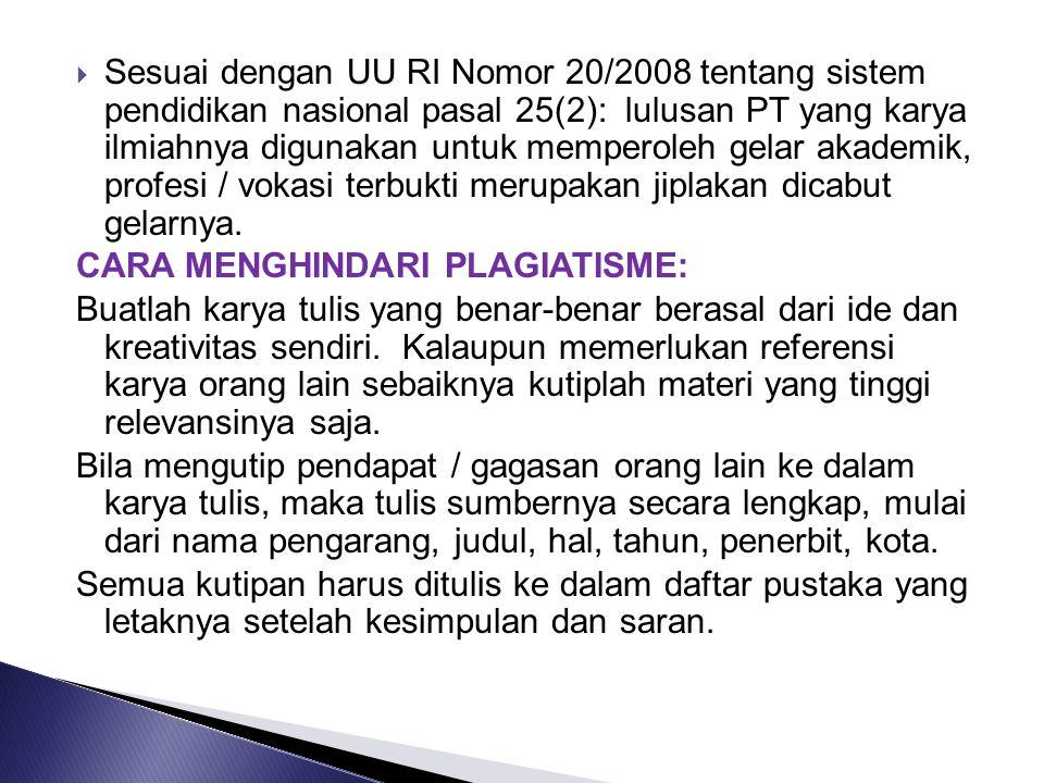Sesuai dengan UU RI Nomor 20/2008 tentang sistem pendidikan nasional pasal 25(2): lulusan PT yang karya ilmiahnya digunakan untuk memperoleh gelar akademik, profesi / vokasi terbukti merupakan jiplakan dicabut gelarnya.