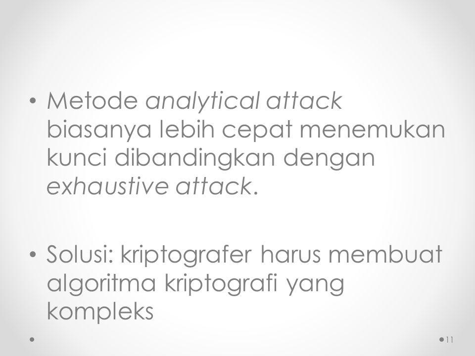 Metode analytical attack biasanya lebih cepat menemukan kunci dibandingkan dengan exhaustive attack.