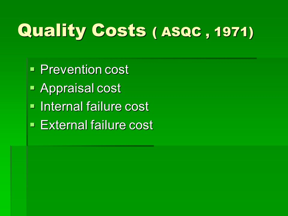 Quality Costs ( ASQC , 1971) Prevention cost Appraisal cost