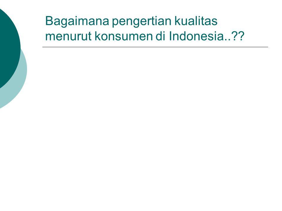 Bagaimana pengertian kualitas menurut konsumen di Indonesia..