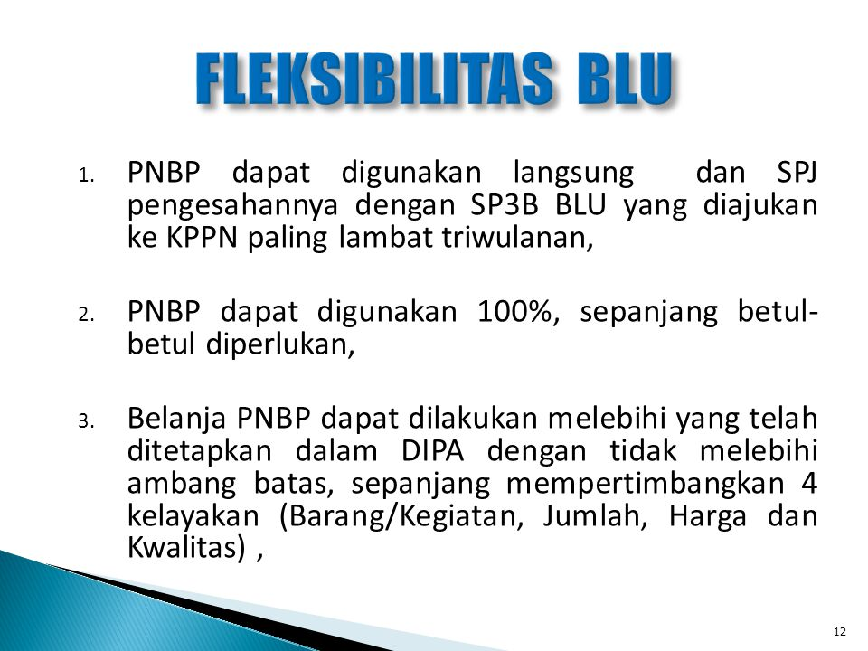 FLEKSIBILITAS BLU PNBP dapat digunakan langsung dan SPJ pengesahannya dengan SP3B BLU yang diajukan ke KPPN paling lambat triwulanan,