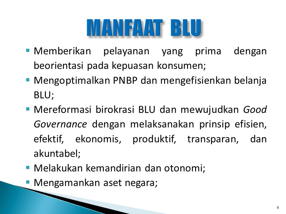 MANFAAT BLU Memberikan pelayanan yang prima dengan beorientasi pada kepuasan konsumen; Mengoptimalkan PNBP dan mengefisienkan belanja BLU;