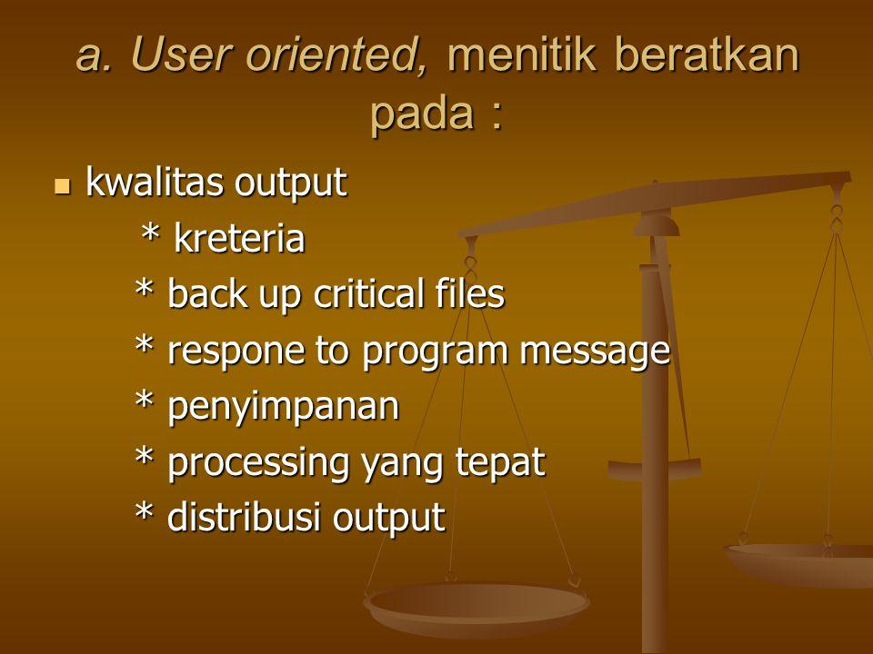 a. User oriented, menitik beratkan pada :
