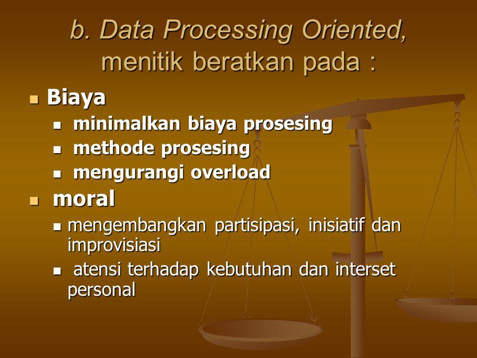 b. Data Processing Oriented, menitik beratkan pada :