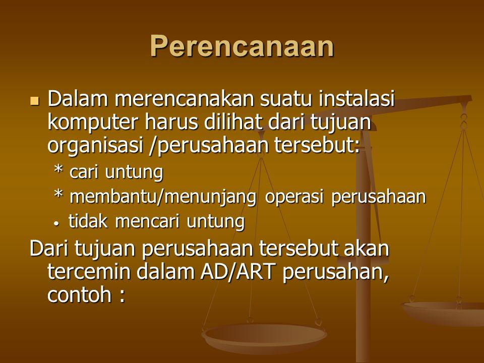 Perencanaan Dalam merencanakan suatu instalasi komputer harus dilihat dari tujuan organisasi /perusahaan tersebut: