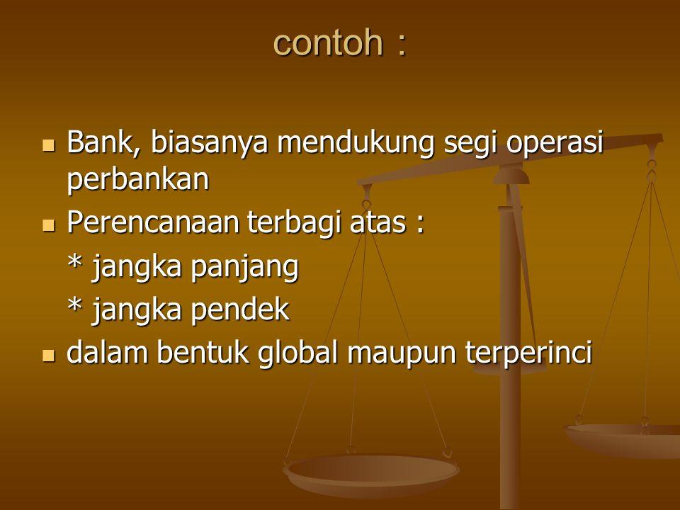 contoh : Bank, biasanya mendukung segi operasi perbankan
