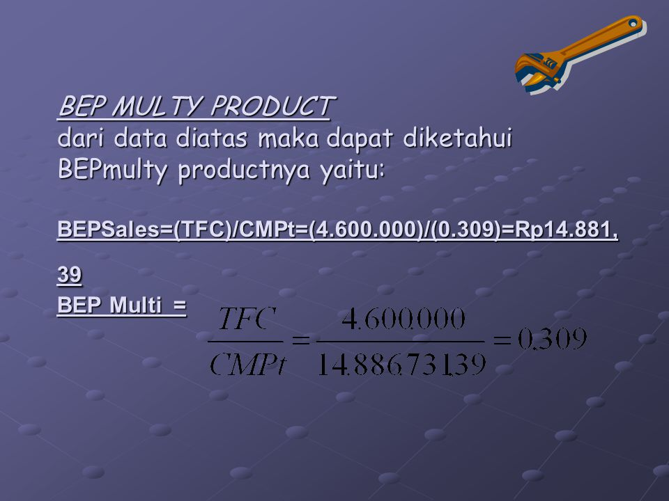 BEP MULTY PRODUCT dari data diatas maka dapat diketahui BEPmulty productnya yaitu: BEPSales=(TFC)/CMPt=(4.600.000)/(0.309)=Rp14.881,39 BEP Multi =