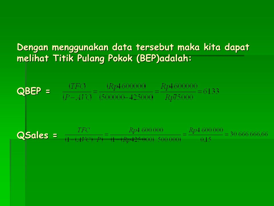 Dengan menggunakan data tersebut maka kita dapat melihat Titik Pulang Pokok (BEP)adalah: QBEP = QSales =