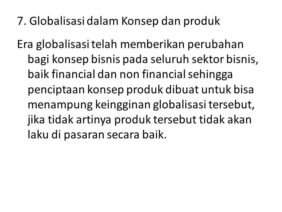 7. Globalisasi dalam Konsep dan produk