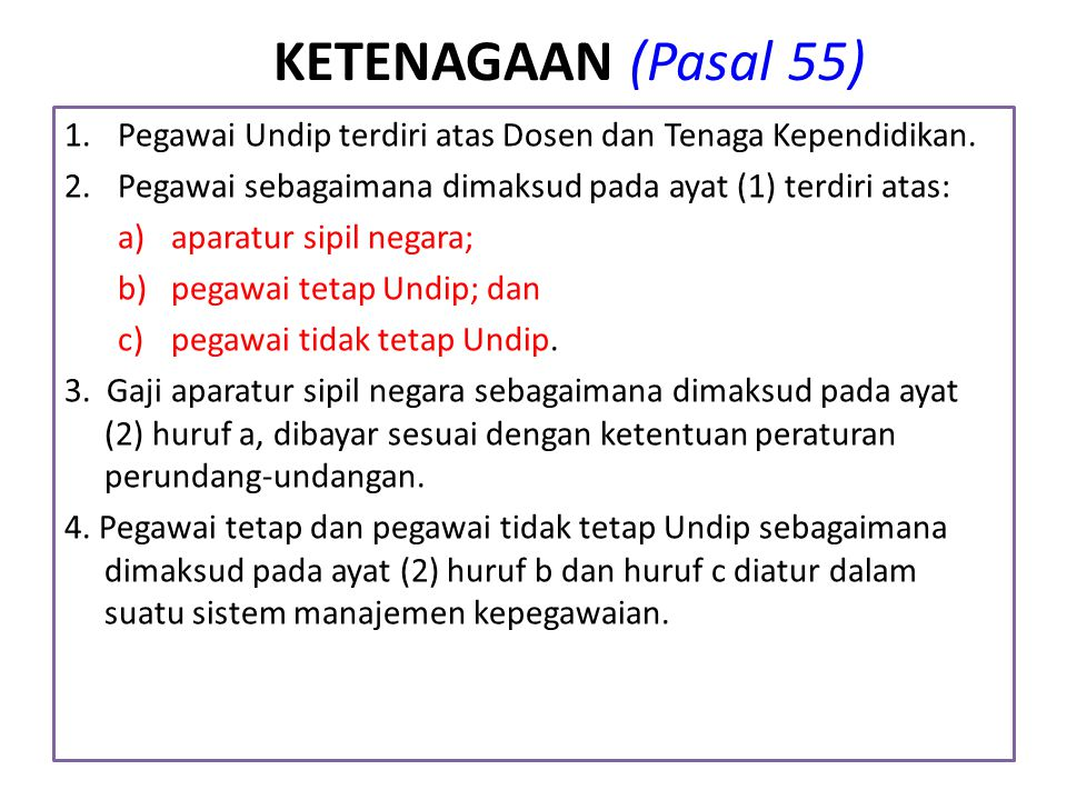 KETENAGAAN (Pasal 55) Pegawai Undip terdiri atas Dosen dan Tenaga Kependidikan. Pegawai sebagaimana dimaksud pada ayat (1) terdiri atas: