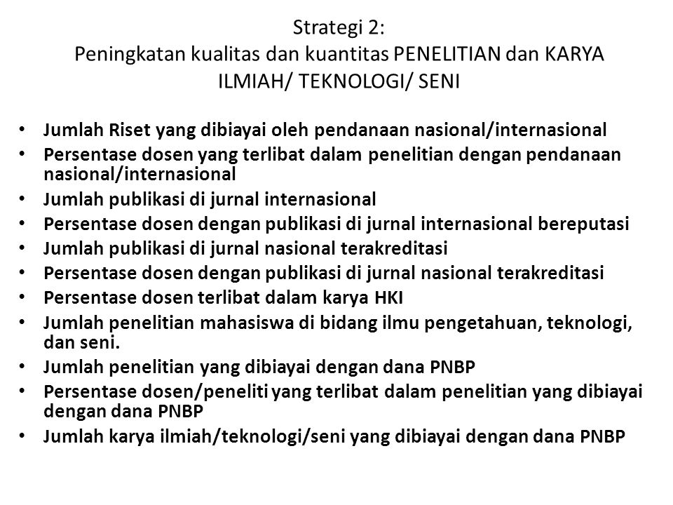 Strategi 2: Peningkatan kualitas dan kuantitas PENELITIAN dan KARYA ILMIAH/ TEKNOLOGI/ SENI
