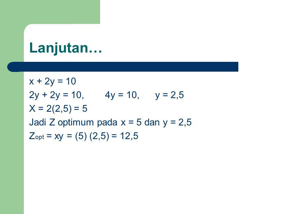 Lanjutan… x + 2y = 10 2y + 2y = 10, 4y = 10, y = 2,5 X = 2(2,5) = 5
