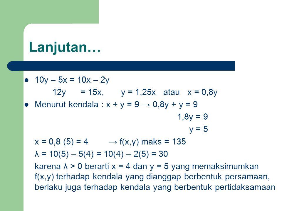 Lanjutan… 10y – 5x = 10x – 2y 12y = 15x, y = 1,25x atau x = 0,8y