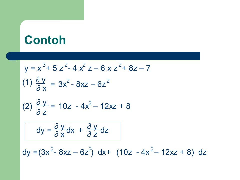 Contoh y = x + 5 z - 4 x z – 6 x z + 8z – 7 ∂ y (1) = 3x - 8xz – 6z