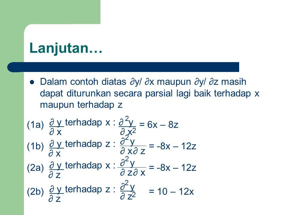 Lanjutan… Dalam contoh diatas ∂y/ ∂x maupun ∂y/ ∂z masih dapat diturunkan secara parsial lagi baik terhadap x maupun terhadap z.