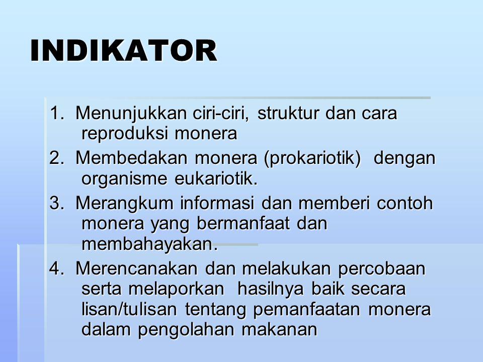 INDIKATOR 1. Menunjukkan ciri-ciri, struktur dan cara reproduksi monera. 2. Membedakan monera (prokariotik) dengan organisme eukariotik.