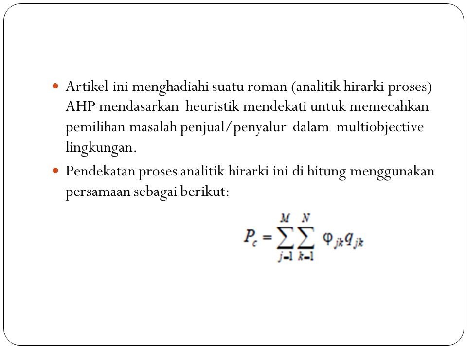 Artikel ini menghadiahi suatu roman (analitik hirarki proses) AHP mendasarkan heuristik mendekati untuk memecahkan pemilihan masalah penjual/penyalur dalam multiobjective lingkungan.