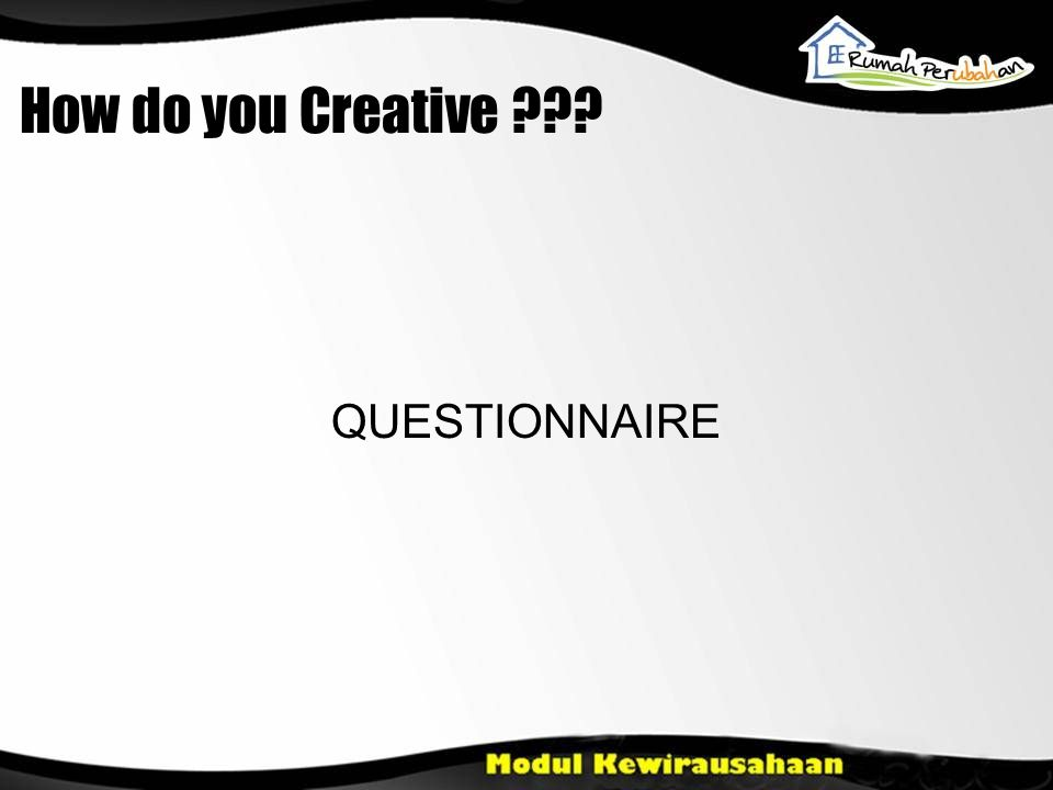 How do you Creative QUESTIONNAIRE