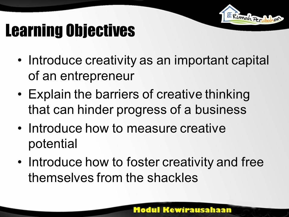 Learning Objectives Introduce creativity as an important capital of an entrepreneur.