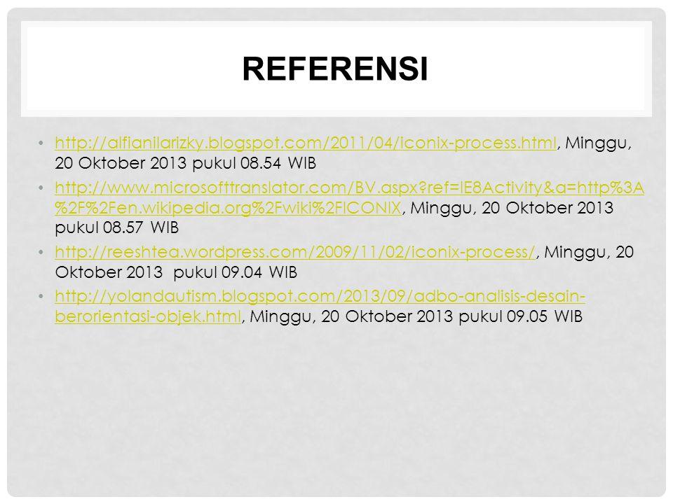 REFERENSI http://alfianilarizky.blogspot.com/2011/04/iconix-process.html, Minggu, 20 Oktober 2013 pukul 08.54 WIB.