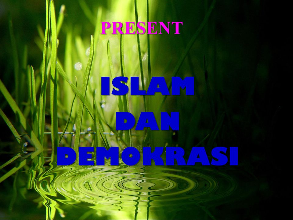 PRESENT ISLAM DAN DEMOKRASI