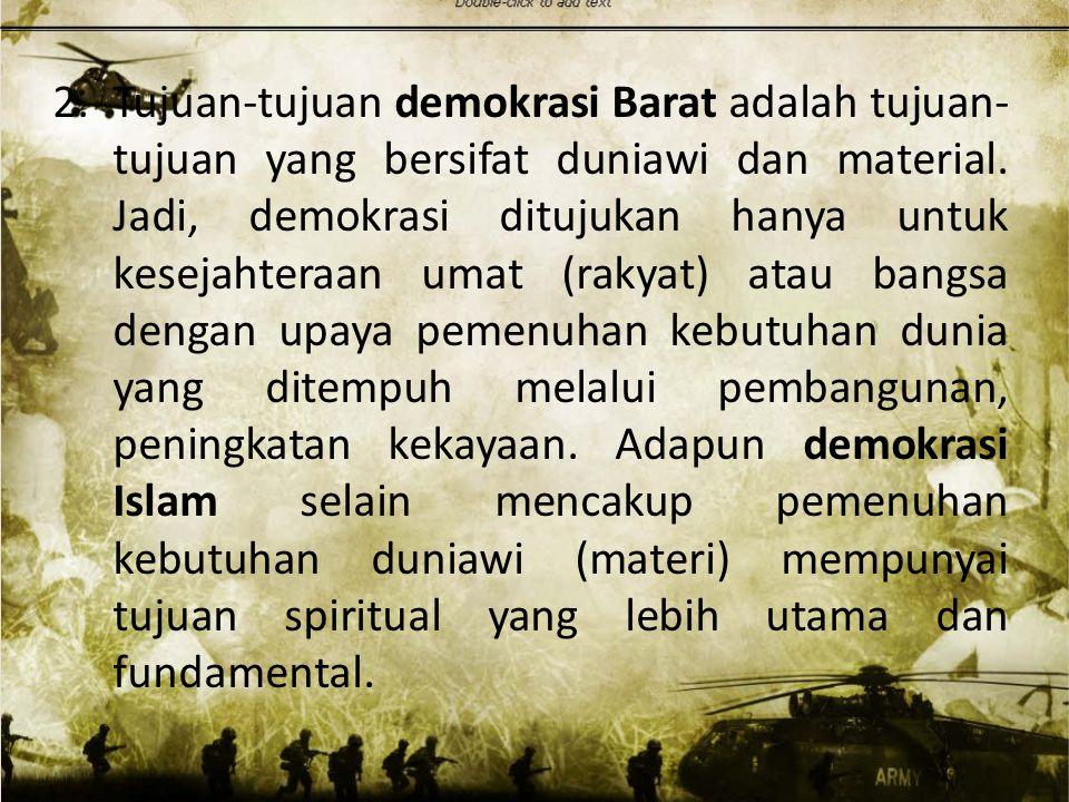 2. Tujuan-tujuan demokrasi Barat adalah tujuan-tujuan yang bersifat duniawi dan material.