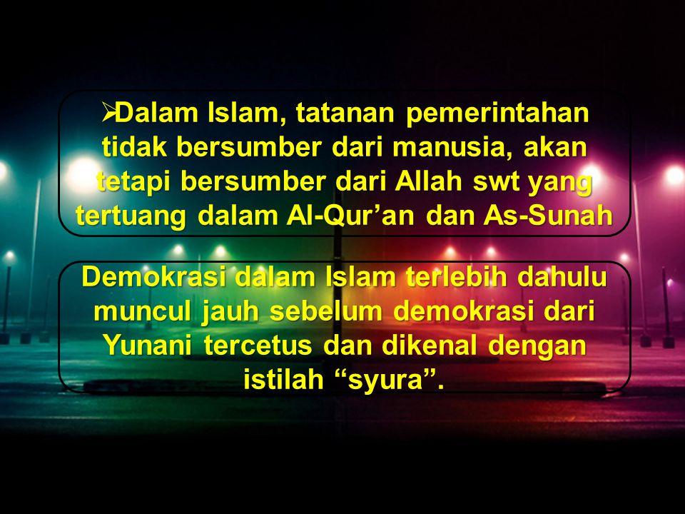 Dalam Islam, tatanan pemerintahan tidak bersumber dari manusia, akan tetapi bersumber dari Allah swt yang tertuang dalam Al-Qur'an dan As-Sunah