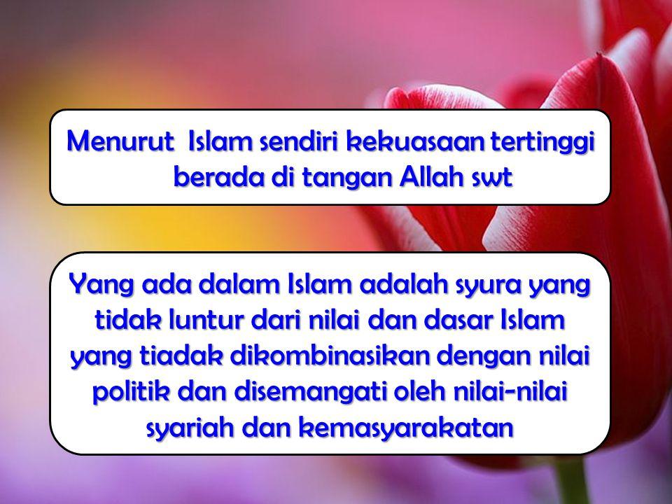 Menurut Islam sendiri kekuasaan tertinggi berada di tangan Allah swt