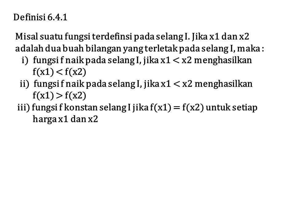 Definisi 6.4.1 Misal suatu fungsi terdefinsi pada selang I. Jika x1 dan x2. adalah dua buah bilangan yang terletak pada selang I, maka :