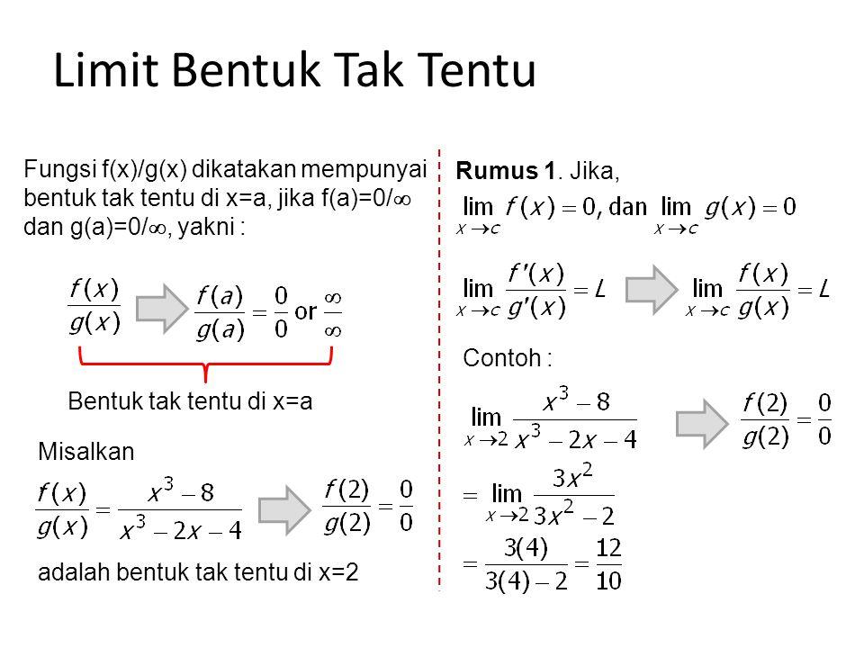 Limit Bentuk Tak Tentu Fungsi f(x)/g(x) dikatakan mempunyai bentuk tak tentu di x=a, jika f(a)=0/ dan g(a)=0/, yakni :