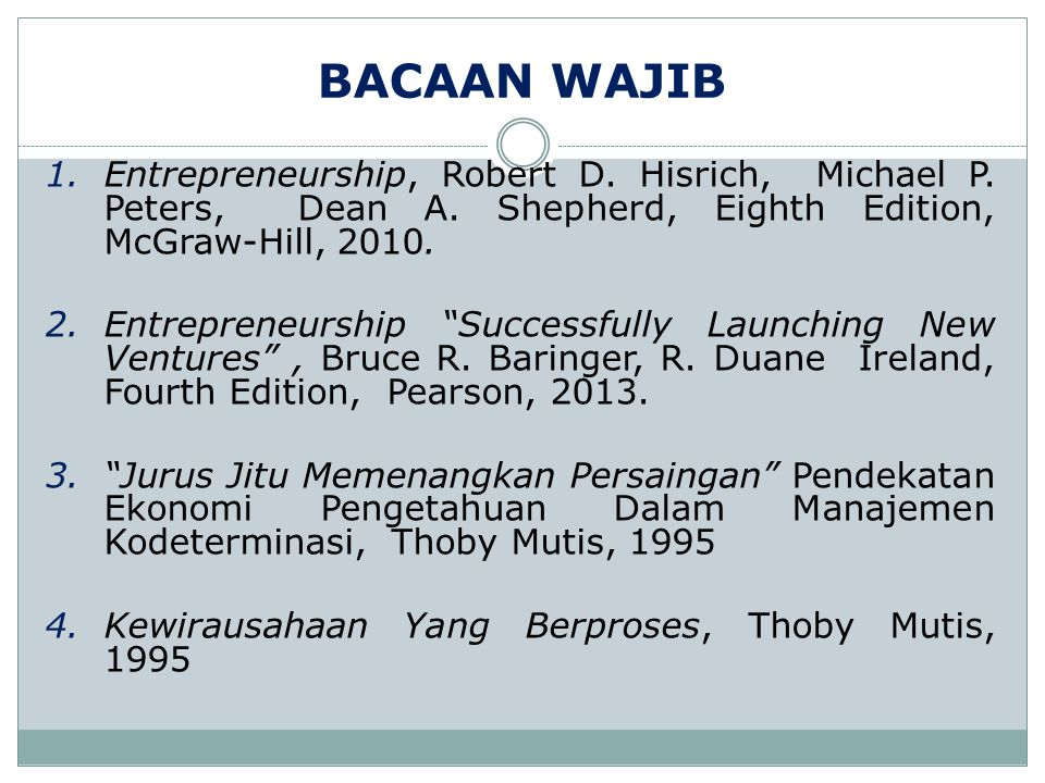 BACAAN WAJIB Entrepreneurship, Robert D. Hisrich, Michael P. Peters, Dean A. Shepherd, Eighth Edition, McGraw-Hill, 2010.