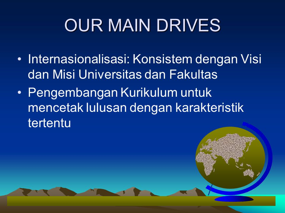 OUR MAIN DRIVES Internasionalisasi: Konsistem dengan Visi dan Misi Universitas dan Fakultas.