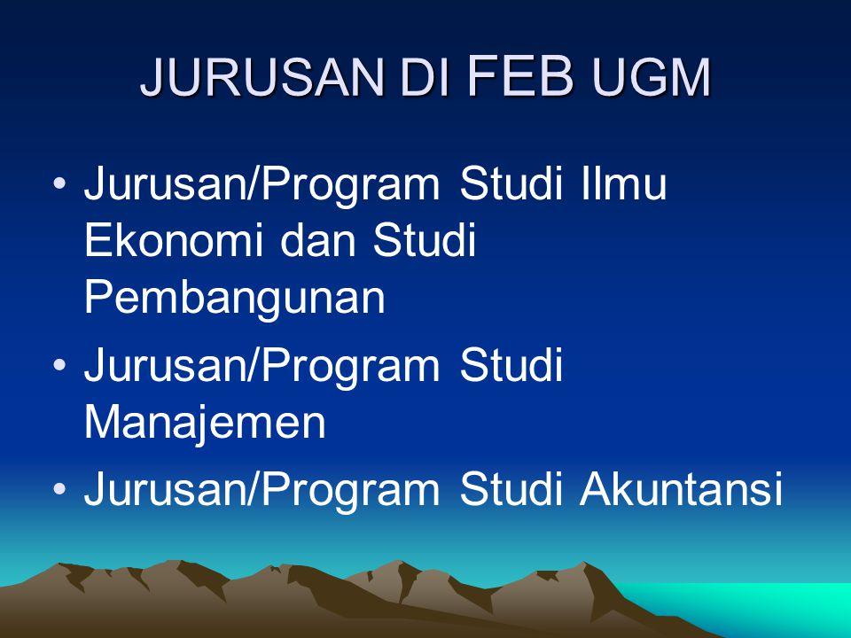 JURUSAN DI FEB UGM Jurusan/Program Studi Ilmu Ekonomi dan Studi Pembangunan. Jurusan/Program Studi Manajemen.