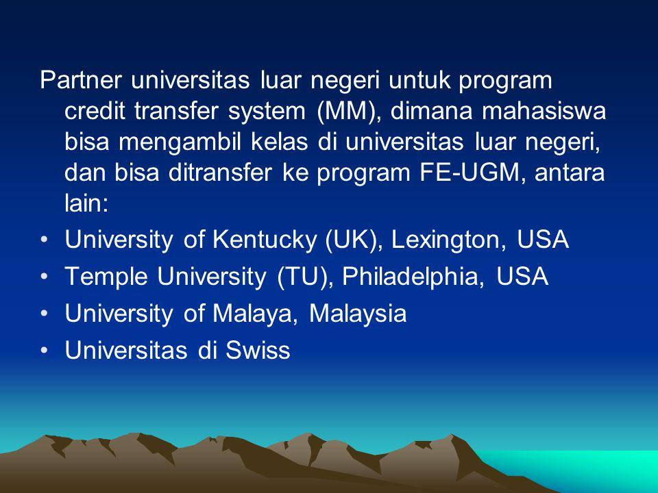 Partner universitas luar negeri untuk program credit transfer system (MM), dimana mahasiswa bisa mengambil kelas di universitas luar negeri, dan bisa ditransfer ke program FE-UGM, antara lain: