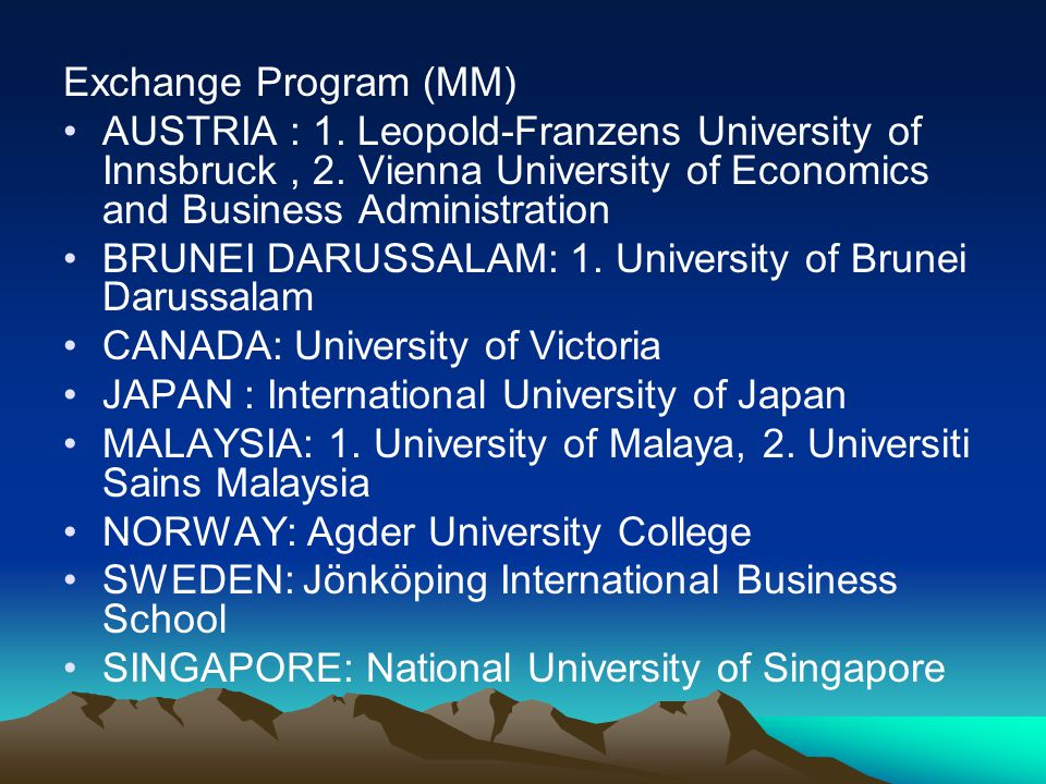 Exchange Program (MM) AUSTRIA : 1. Leopold-Franzens University of Innsbruck , 2. Vienna University of Economics and Business Administration.