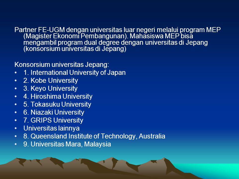 Partner FE-UGM dengan universitas luar negeri melalui program MEP (Magister Ekonomi Pembangunan). Mahasiswa MEP bisa mengambil program dual degree dengan universitas di Jepang (konsorsium universitas di Jepang)