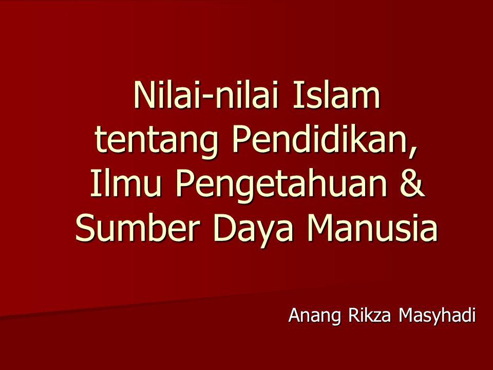 Nilai-nilai Islam tentang Pendidikan, Ilmu Pengetahuan & Sumber Daya Manusia