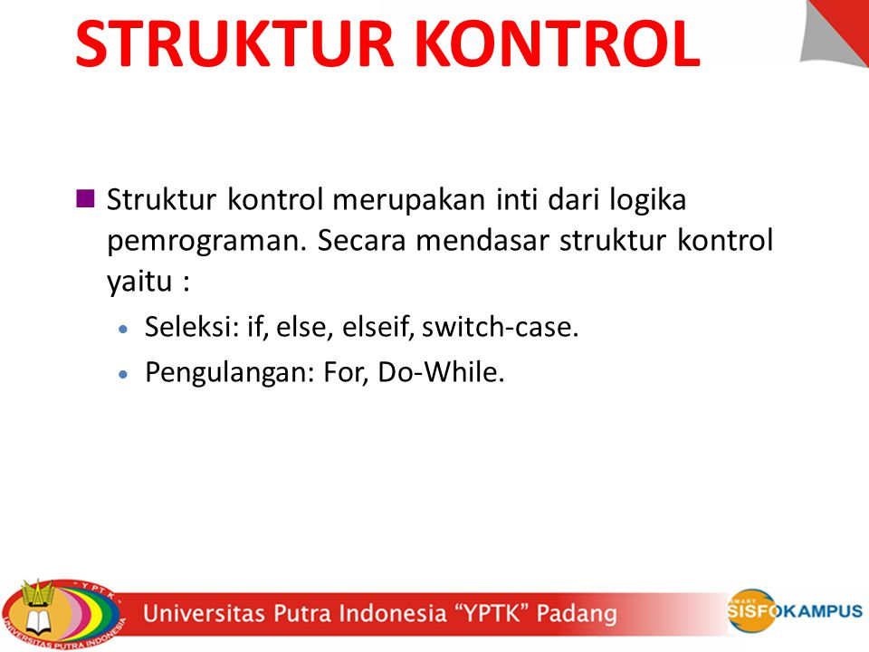 STRUKTUR KONTROL Struktur kontrol merupakan inti dari logika pemrograman. Secara mendasar struktur kontrol yaitu :