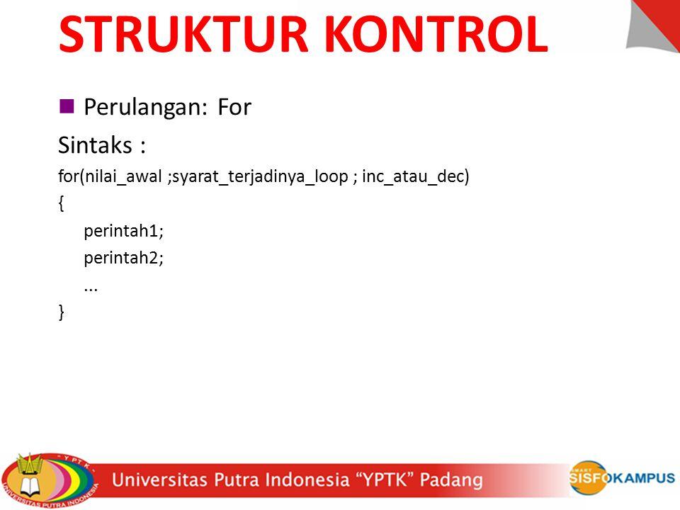 STRUKTUR KONTROL Perulangan: For Sintaks :