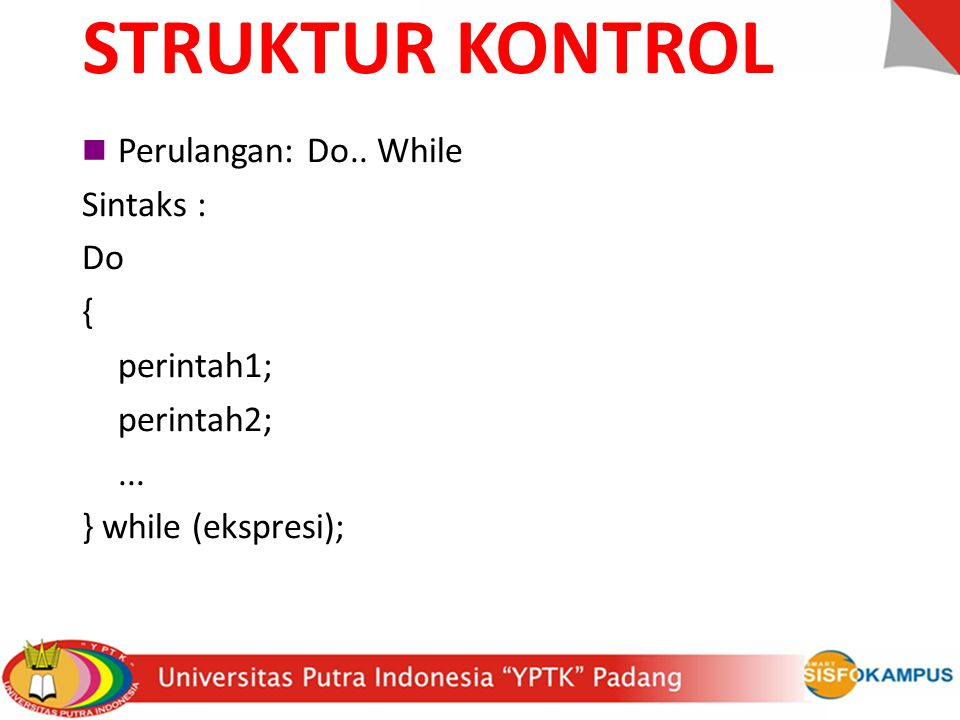 STRUKTUR KONTROL Perulangan: Do.. While Sintaks : Do { perintah1;