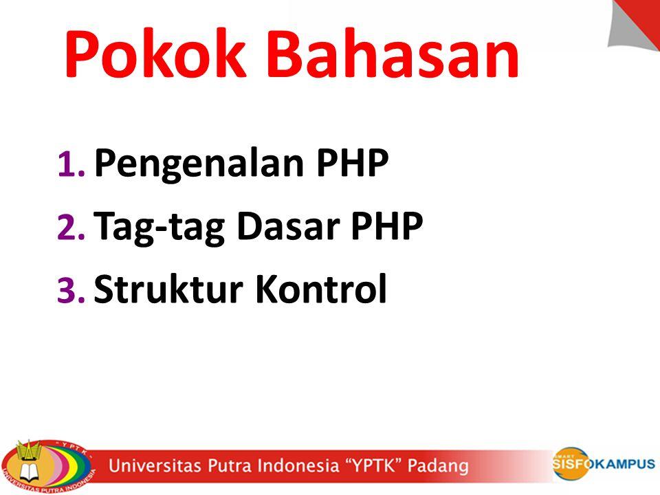 Pokok Bahasan Pengenalan PHP Tag-tag Dasar PHP Struktur Kontrol