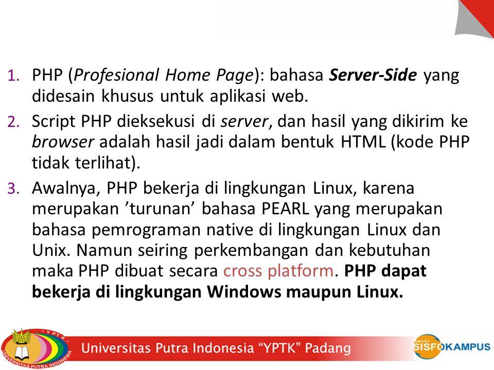 PHP (Profesional Home Page): bahasa Server-Side yang didesain khusus untuk aplikasi web.