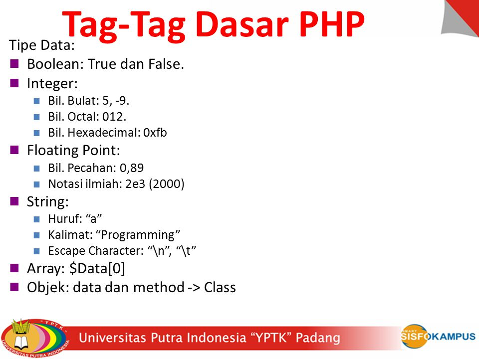 Tag-Tag Dasar PHP Tipe Data: Boolean: True dan False. Integer:
