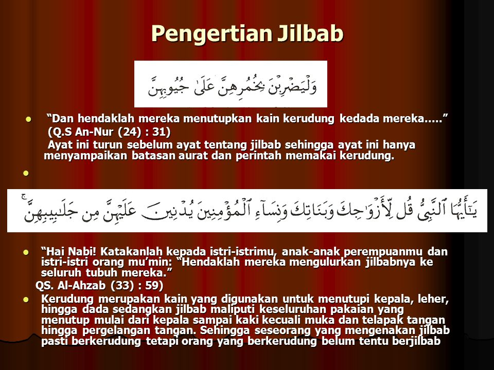 Pengertian Jilbab Dan hendaklah mereka menutupkan kain kerudung kedada mereka..... (Q.S An-Nur (24) : 31)