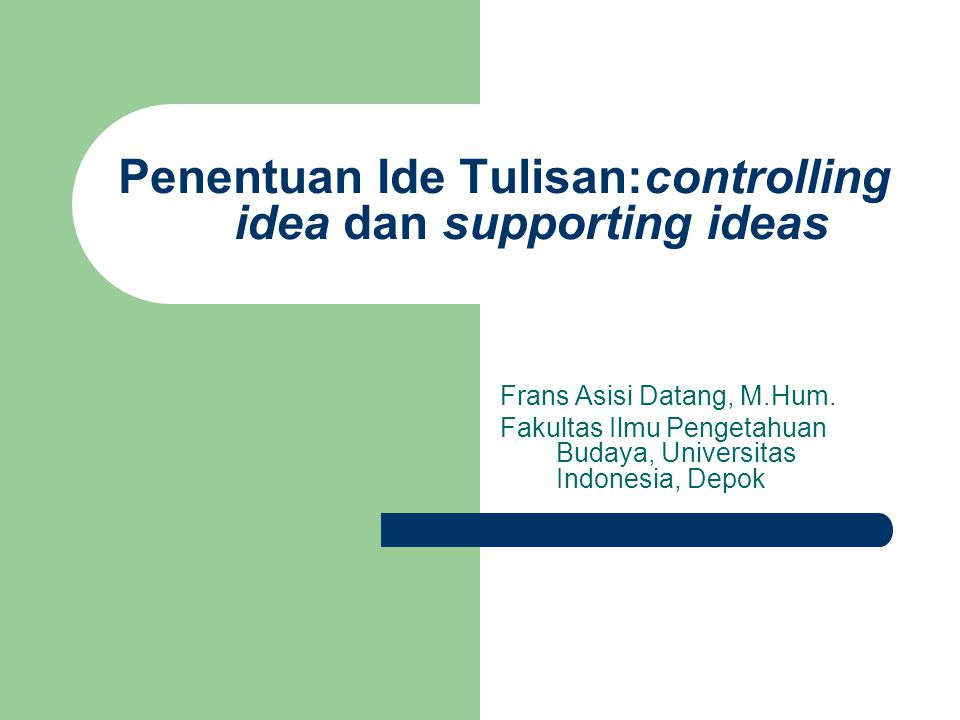 Penentuan Ide Tulisan:controlling idea dan supporting ideas