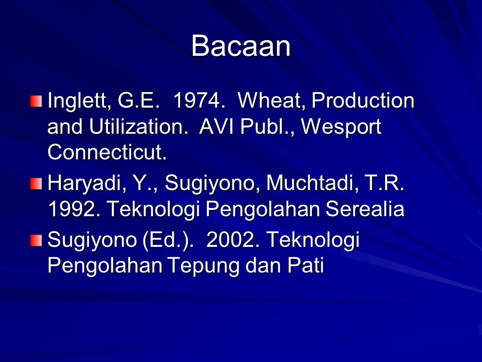 Bacaan Inglett, G.E. 1974. Wheat, Production and Utilization. AVI Publ., Wesport Connecticut.