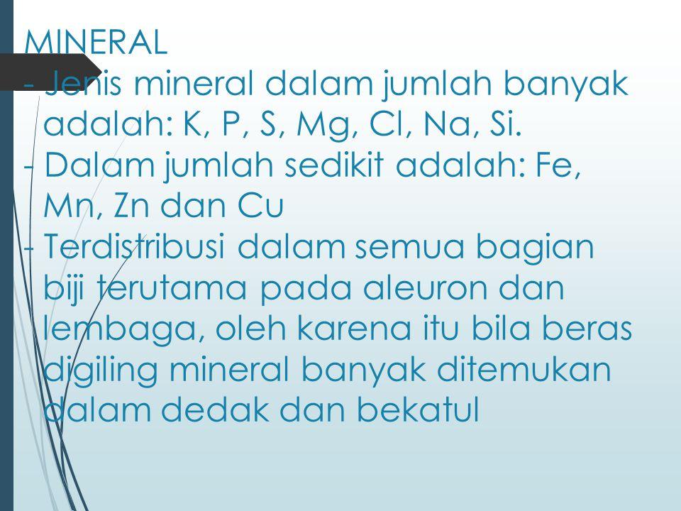 MINERAL - Jenis mineral dalam jumlah banyak adalah: K, P, S, Mg, Cl, Na, Si.